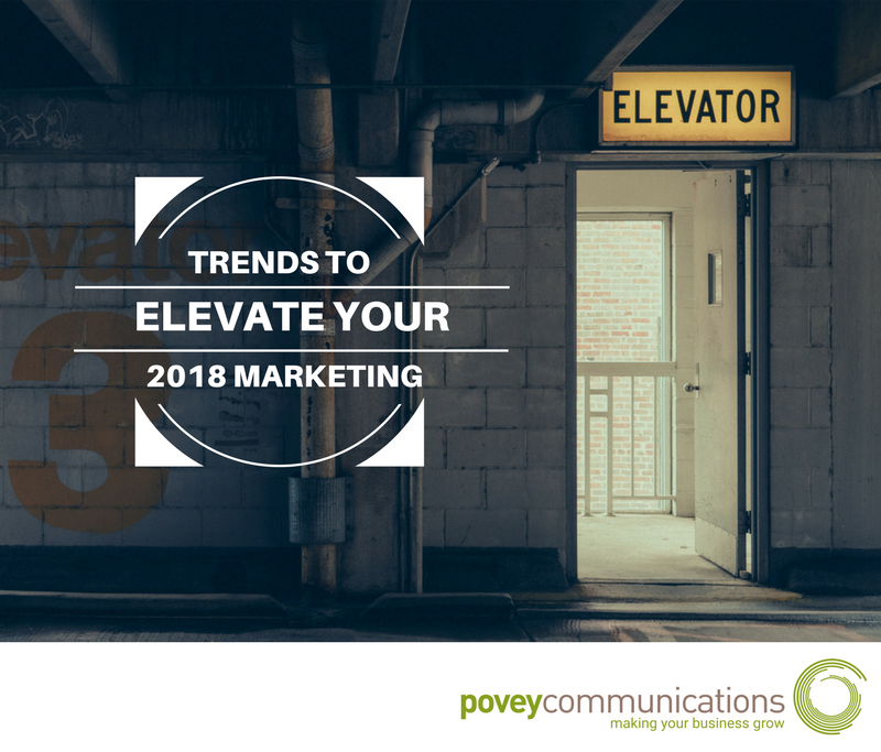 povey communications -Trends to elevate your 2018 marketing